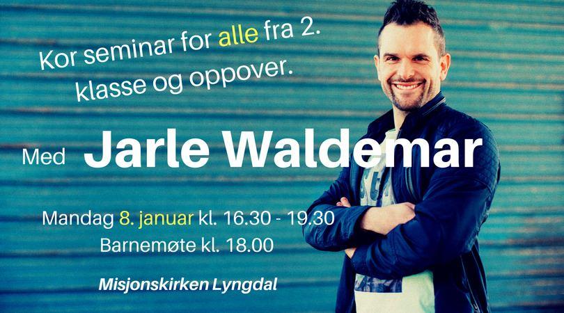 Kor Seminar med Jarle Waldemar mandag 8. januar
