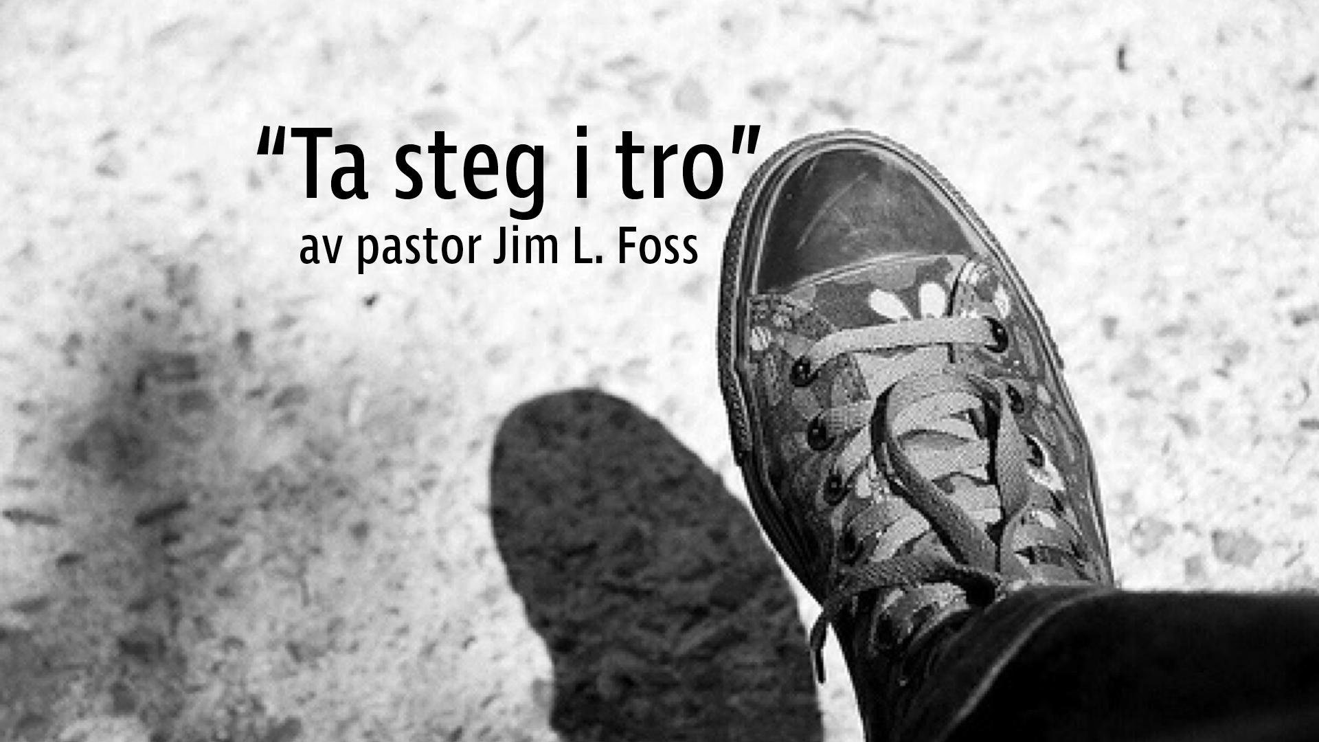 «Ta steg i tro» av Pastor Jim L. Foss
