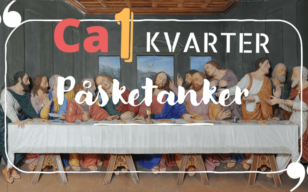 «Ca 1 kvarter – Påsketanker» av Pastor Eilif Tveit