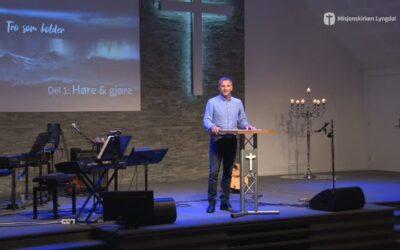 «Tro som holder – høre og gjøre» del 1 av Pastor Jim L. Foss